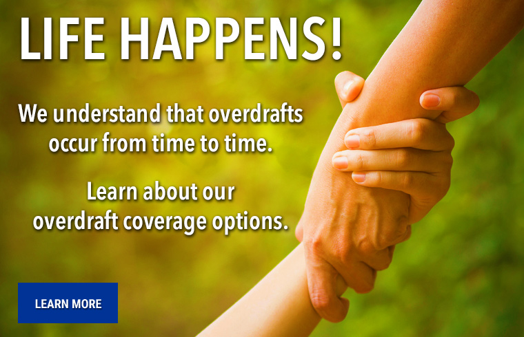 Life Happens Learn about our overdraft options